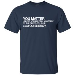 You Matter Unless you Multiply shirt - image 2602 247x247