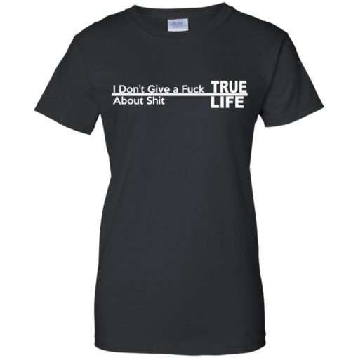 I don't give a Fuck About shit True life shirt - image 261 510x510