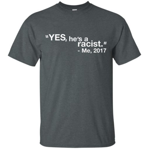 Yes He is a Racist me 2017 shirt - image 2615 510x510