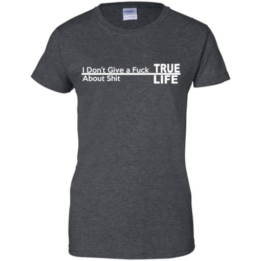 I don't give a Fuck About shit True life shirt - image 262 510x510