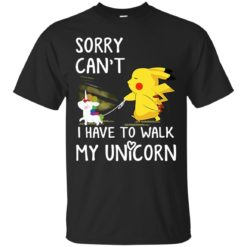 Pokemon Sorry Can't I Have To Walk My Unicorn shirt - image 2647 247x247
