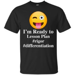 I'm Ready To Lesson Plan Rigor Differentiation shirt - image 2807 247x247