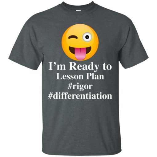 I'm Ready To Lesson Plan Rigor Differentiation shirt - image 2809 510x510