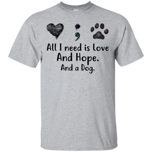 All I Need Is Love And Hope And A Dog shirt - image 2929 510x510
