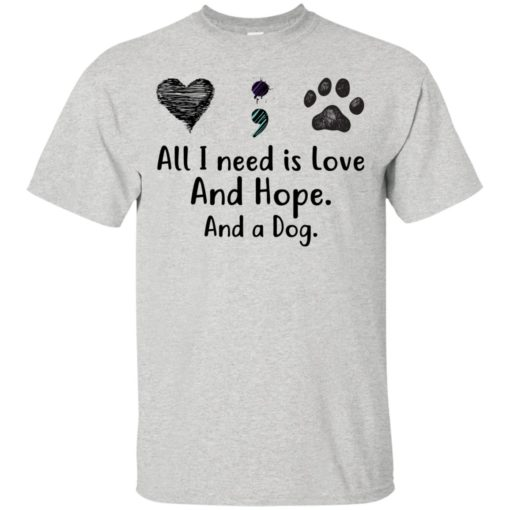 All I Need Is Love And Hope And A Dog shirt - image 2930 510x510
