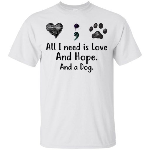 All I Need Is Love And Hope And A Dog shirt - image 2931 510x510