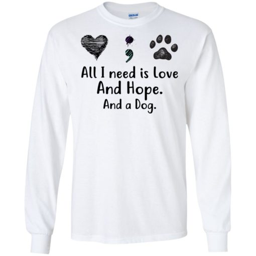 All I Need Is Love And Hope And A Dog shirt - image 2933 510x510