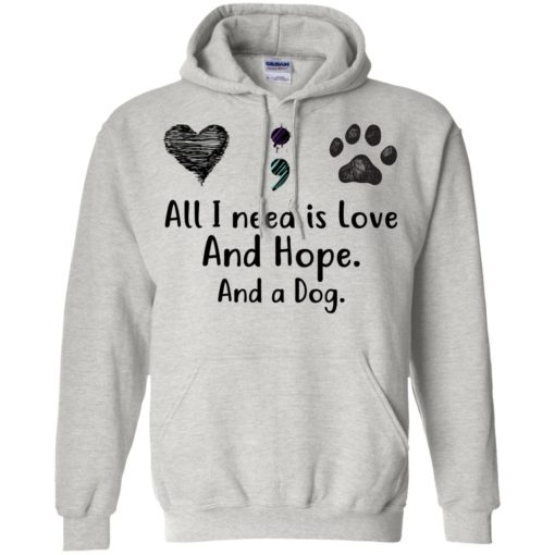 All I Need Is Love And Hope And A Dog shirt - image 2934 510x510