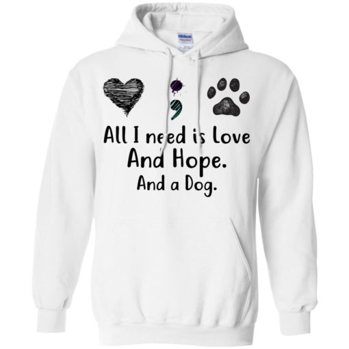 All I Need Is Love And Hope And A Dog shirt - image 2935 510x510