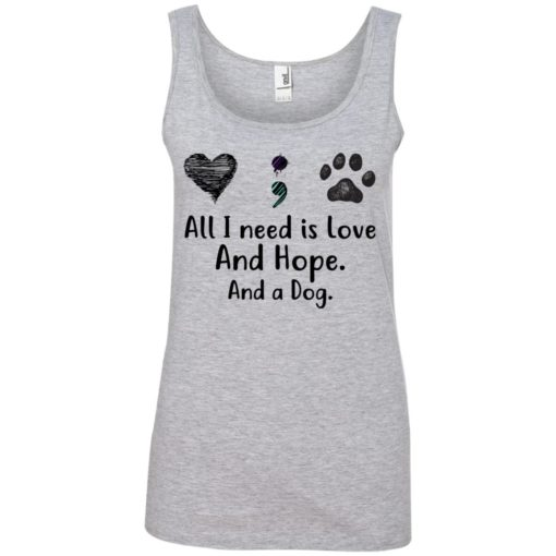 All I Need Is Love And Hope And A Dog shirt - image 2937 510x510