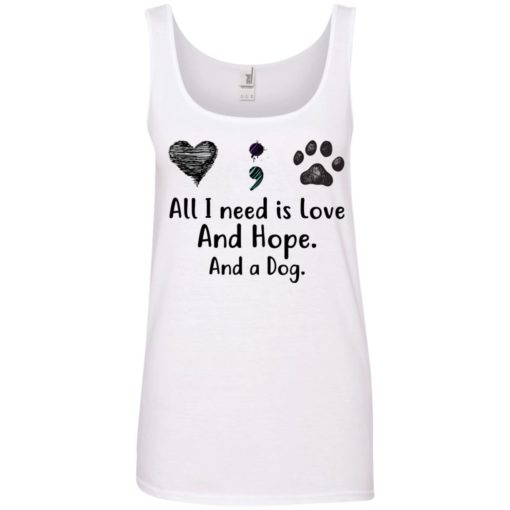 All I Need Is Love And Hope And A Dog shirt - image 2938 510x510