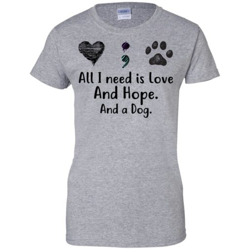All I Need Is Love And Hope And A Dog shirt - image 2939 510x510