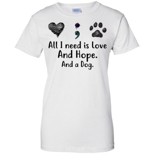 All I Need Is Love And Hope And A Dog shirt - image 2940 510x510