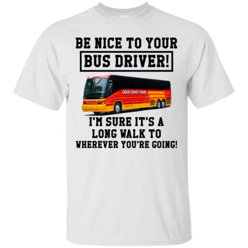 Be Nice To Your Bus Driver shirt - image 3211 510x510