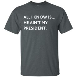 All I know is he ain't my President shirt - image 3265 247x247