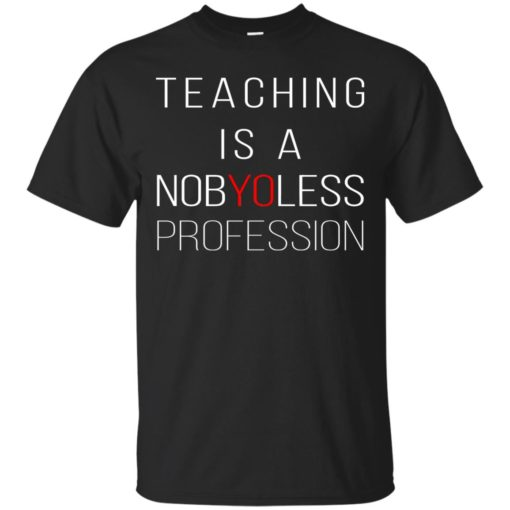 Teaching is a Nobyoless Profession shirt - image 3275 510x510