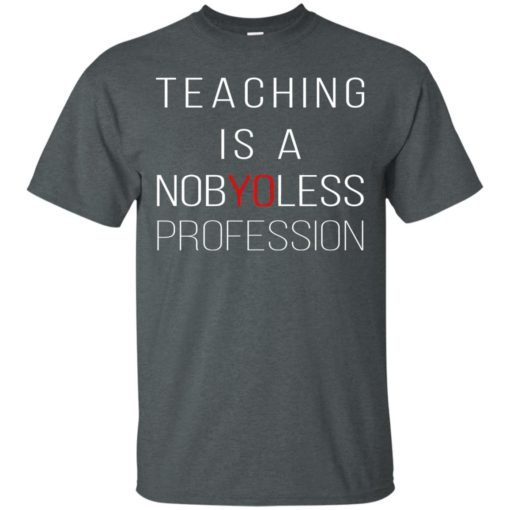 Teaching is a Nobyoless Profession shirt - image 3276 510x510