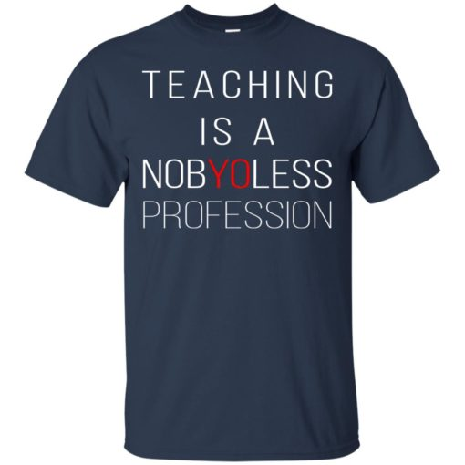 Teaching is a Nobyoless Profession shirt - image 3277 510x510