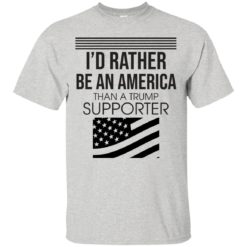 I'd Rather be an American than a Trump Supporter shirt - image 3578 247x247