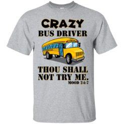 Crazy Bus driver thou shalt not try me mood 24:7 shirt - image 3619 247x247