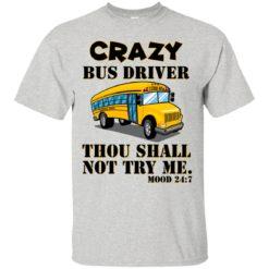 Crazy Bus driver thou shalt not try me mood 24:7 shirt - image 3620 247x247
