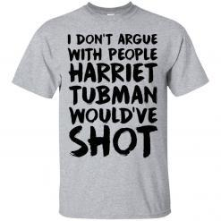 I don't argue with people Harriet tubman would have shot shirt - image 3707 247x247
