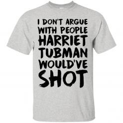 I don't argue with people Harriet tubman would have shot shirt - image 3708 247x247