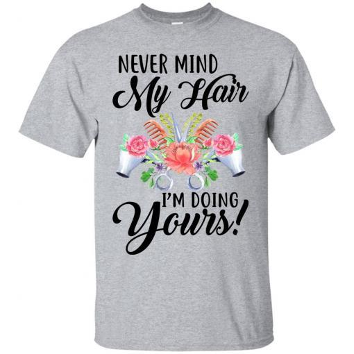 Never mind my Hair I'm doing yours shirt - image 3818 510x510
