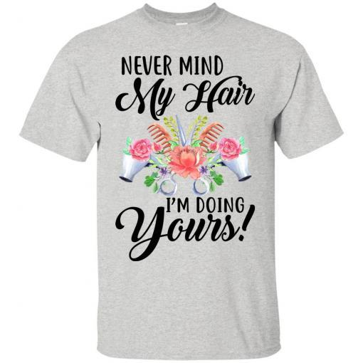 Never mind my Hair I'm doing yours shirt - image 3819 510x510