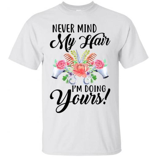 Never mind my Hair I'm doing yours shirt - image 3820 510x510