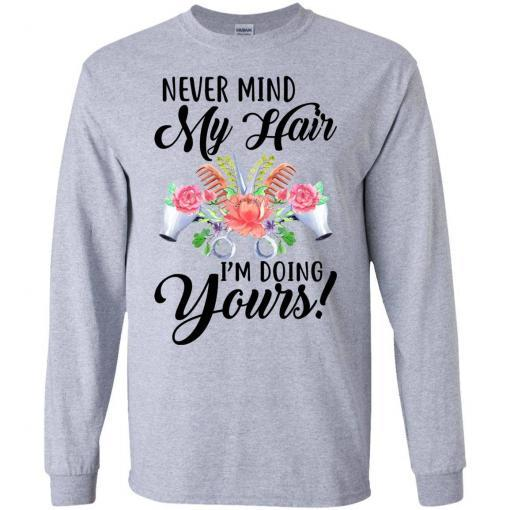 Never mind my Hair I'm doing yours shirt - image 3821 510x510