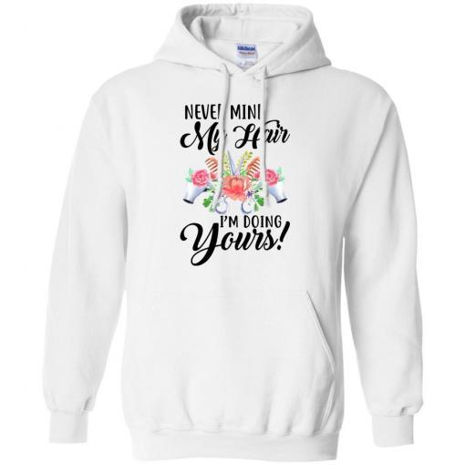 Never mind my Hair I'm doing yours shirt - image 3824 510x510