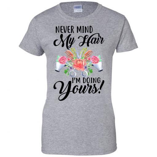 Never mind my Hair I'm doing yours shirt - image 3827 510x510