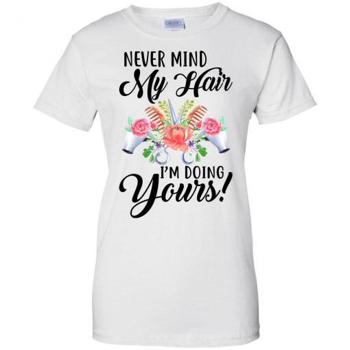 Never mind my Hair I'm doing yours shirt - image 3828 510x510