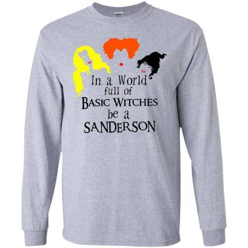 In a world full of basic witches be a Sanderson shirt - image 3843 510x510