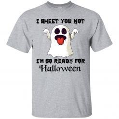 I sheet you not I'm so ready for Halloween shirt - image 3851 247x247
