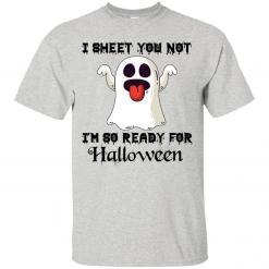 I sheet you not I'm so ready for Halloween shirt - image 3852 247x247