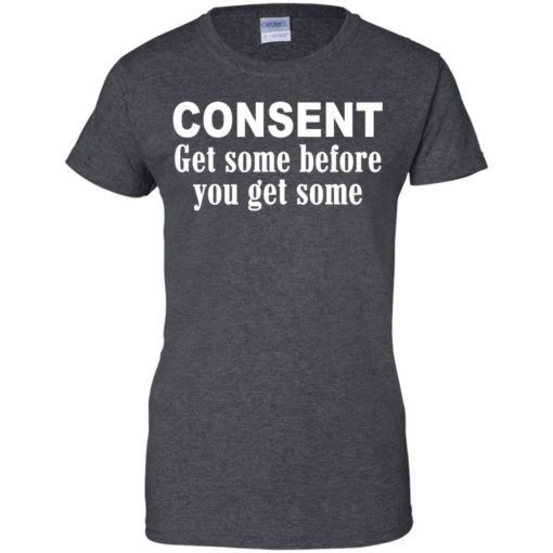 Consent Get Some Before You Get Some shirt - image 4036 510x510