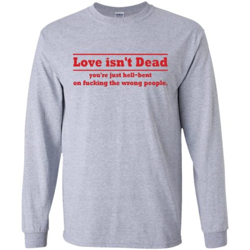Love Isn't Dead You're Just Hell-Bent On Fucking The Wrong People shirt - image 4085 510x510
