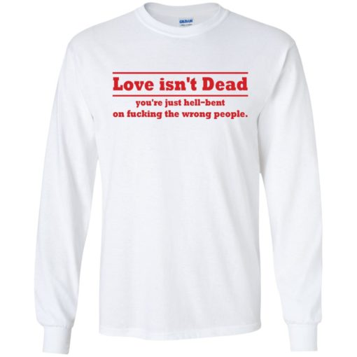 Love Isn't Dead You're Just Hell-Bent On Fucking The Wrong People shirt - image 4086 510x510