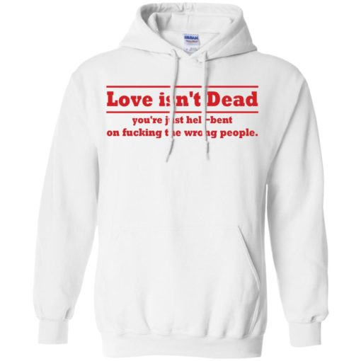 Love Isn't Dead You're Just Hell-Bent On Fucking The Wrong People shirt - image 4088 510x510