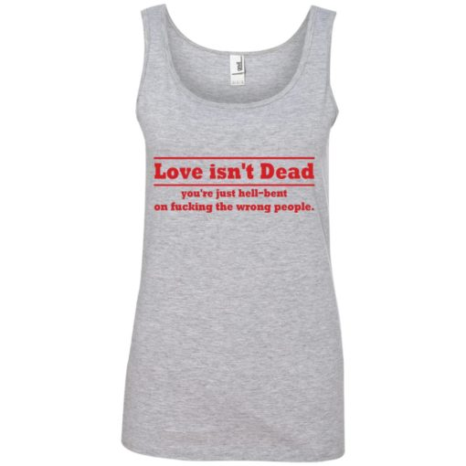 Love Isn't Dead You're Just Hell-Bent On Fucking The Wrong People shirt - image 4089 510x510