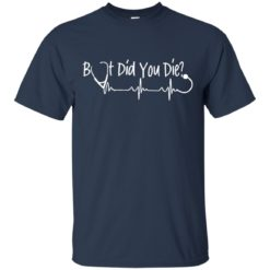 Nurse But did you die shirt - image 409 247x247