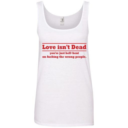 Love Isn't Dead You're Just Hell-Bent On Fucking The Wrong People shirt - image 4090 510x510