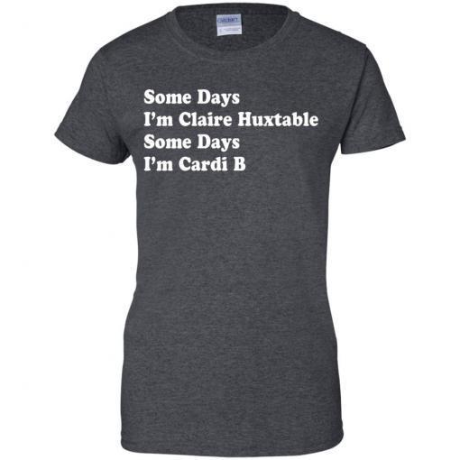 Some Days I'm Claire Huxtable Some Days I'm Cardi B shirt - image 4124 510x510