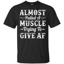 Almost Pulled A Muscle Trying To Give AF shirt - image 4137 247x247