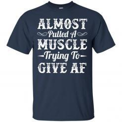 Almost Pulled A Muscle Trying To Give AF shirt - image 4138 247x247