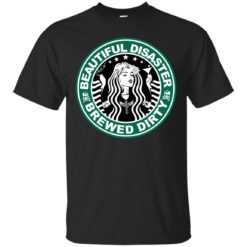 Beautiful disaster brewed dirty shirt - image 420 247x247