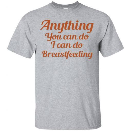 Anything you can do I can do breastfeeding shirt - image 4392 510x510