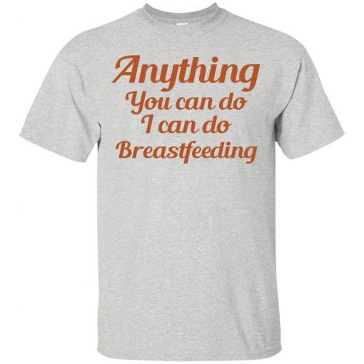 Anything you can do I can do breastfeeding shirt - image 4393 510x510